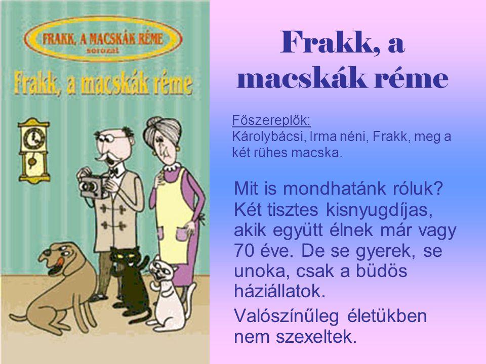 Frakk, a macskák réme Mit is mondhatánk róluk.