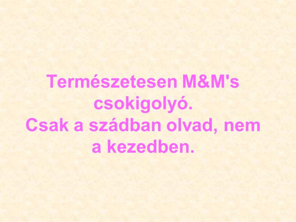Természetesen M&M's csokigolyó. Csak a szádban olvad, nem a kezedben.