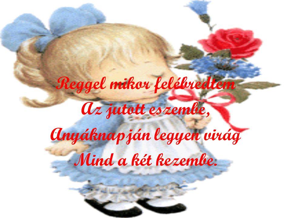 Nagyanyónak (Donászi Magda) Édes-kedves Nagyanyókám! Anyák napja van ma! Olyan jó, hogy anyukámnak Is van édesanyja.