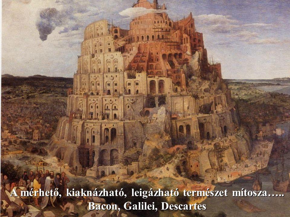 A mérhető, kiaknázható, leigázható természet mítosza….. Bacon, Galilei, Descartes