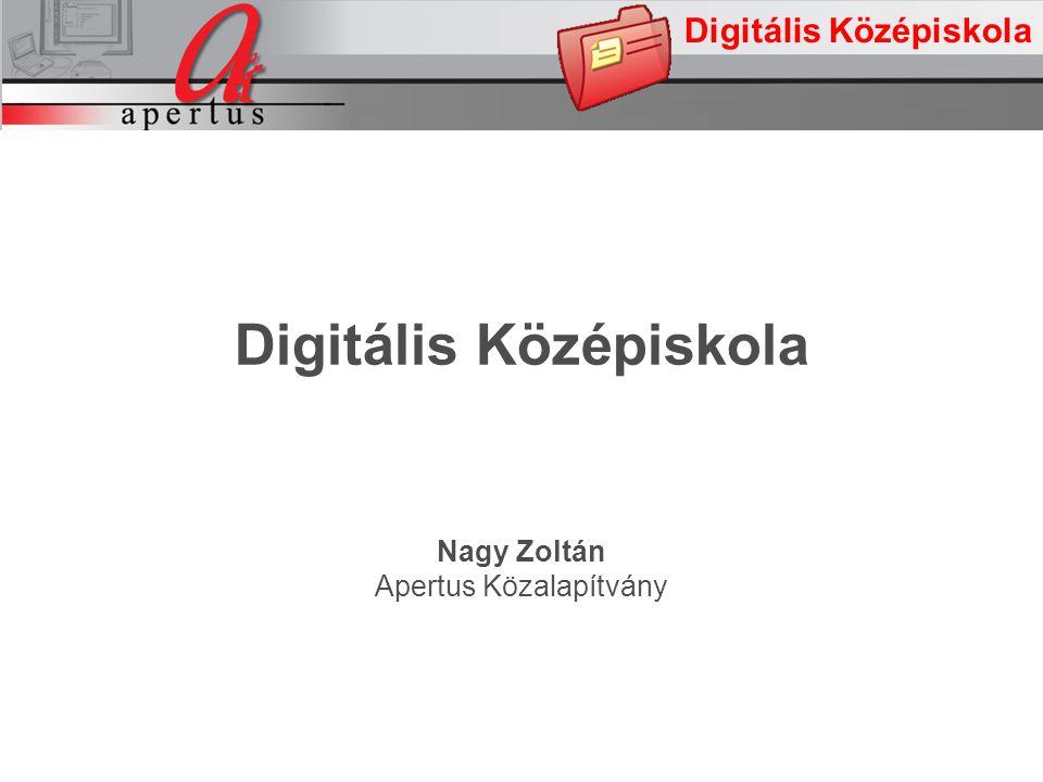 Digitális Középiskola Nagy Zoltán Apertus Közalapítvány Digitális Középiskola