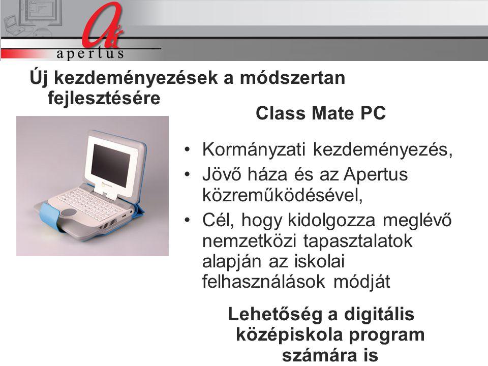 A projekt intézkedései Új kezdeményezések a módszertan fejlesztésére A projekt intézkedései Class Mate PC Kormányzati kezdeményezés, Jövő háza és az Apertus közreműködésével, Cél, hogy kidolgozza meglévő nemzetközi tapasztalatok alapján az iskolai felhasználások módját Lehetőség a digitális középiskola program számára is