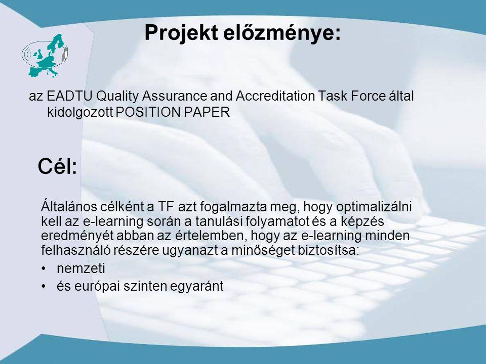Projekt előzménye: az EADTU Quality Assurance and Accreditation Task Force által kidolgozott POSITION PAPER Általános célként a TF azt fogalmazta meg, hogy optimalizálni kell az e-learning során a tanulási folyamatot és a képzés eredményét abban az értelemben, hogy az e-learning minden felhasználó részére ugyanazt a minőséget biztosítsa: nemzeti és európai szinten egyaránt Cél: