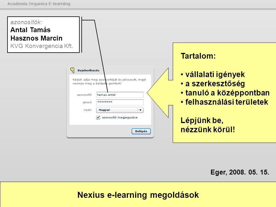 Nexius e-learning megoldások Tartalom: vállalati igények a szerkesztőség tanuló a középpontban felhasználási területek Lépjünk be, nézzünk körül! azon