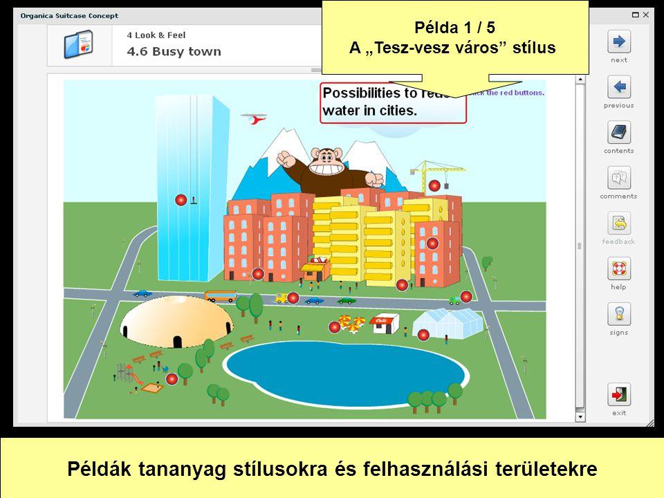 """Példák tananyag stílusokra és felhasználási területekre Példa 1 / 5 A """"Tesz-vesz város stílus"""