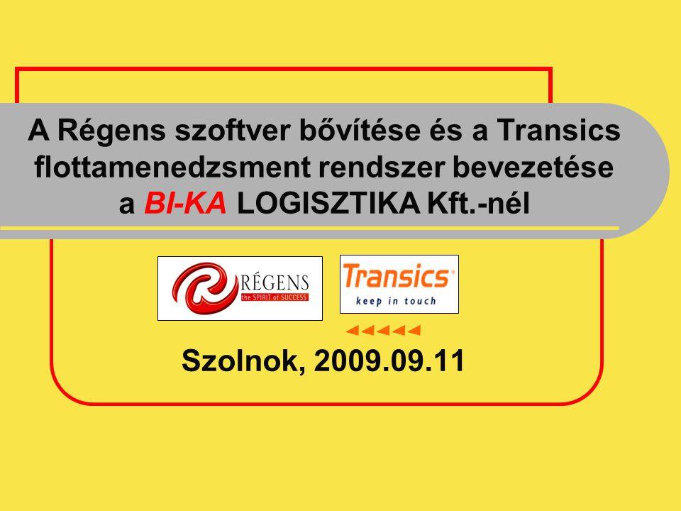 Szolnok, 2009.09.11 A Régens szoftver bővítése és a Transics flottamenedzsment rendszer bevezetése a BI-KA LOGISZTIKA Kft.-nél