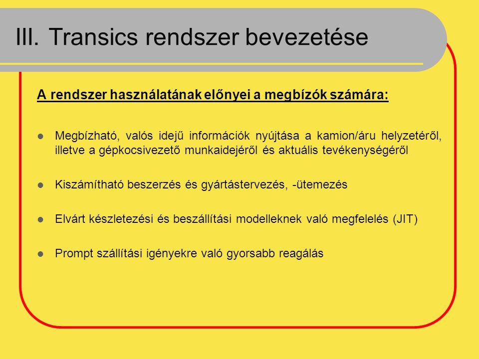 III. Transics rendszer bevezetése A rendszer használatának előnyei a megbízók számára: Megbízható, valós idejű információk nyújtása a kamion/áru helyz