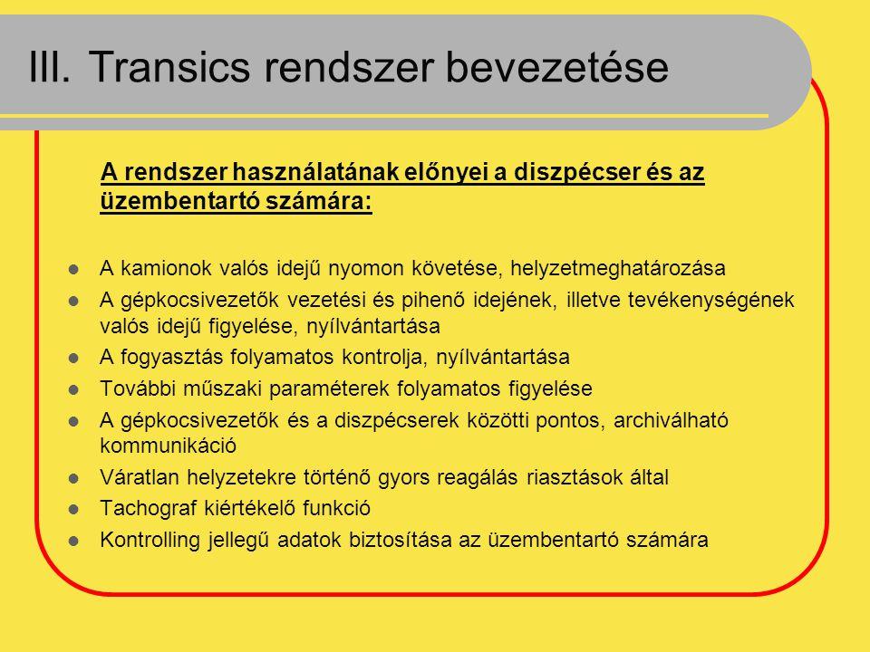 III. Transics rendszer bevezetése A rendszer használatának előnyei a diszpécser és az üzembentartó számára: A kamionok valós idejű nyomon követése, he