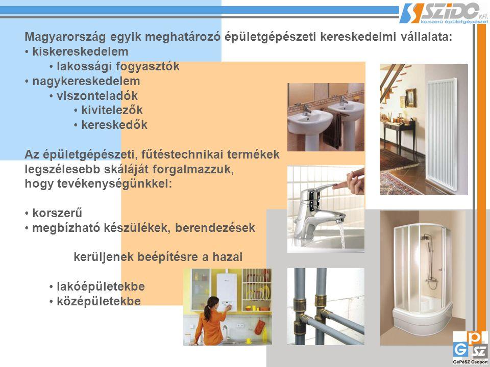 Magyarország egyik meghatározó épületgépészeti kereskedelmi vállalata: kiskereskedelem lakossági fogyasztók nagykereskedelem viszonteladók kivitelezők
