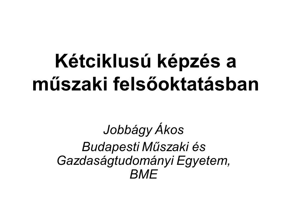 Kétciklusú képzés a műszaki felsőoktatásban Jobbágy Ákos Budapesti Műszaki és Gazdaságtudományi Egyetem, BME