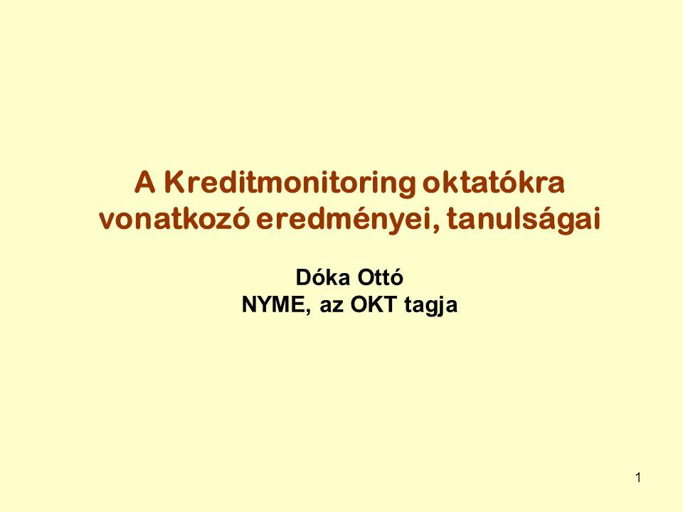 1 A Kreditmonitoring oktatókra vonatkozó eredményei, tanulságai Dóka Ottó NYME, az OKT tagja