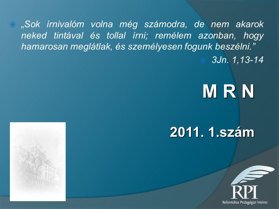"""M R N 2011. 1.szám  """"Sok írnivalóm volna még számodra, de nem akarok neked tintával és tollal írni; remélem azonban, hogy hamarosan meglátlak, és sze"""