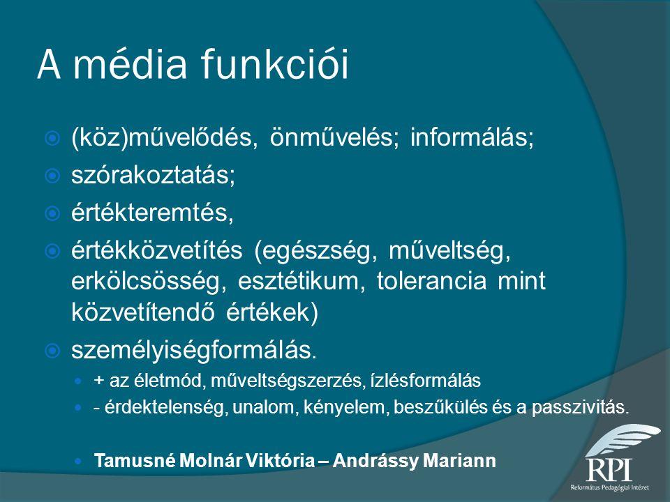 A média funkciói  (köz)művelődés, önművelés; informálás;  szórakoztatás;  értékteremtés,  értékközvetítés (egészség, műveltség, erkölcsösség, eszt