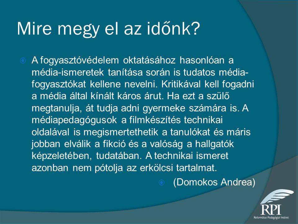 Mire megy el az időnk?  A fogyasztóvédelem oktatásához hasonlóan a média-ismeretek tanítása során is tudatos média- fogyasztókat kellene nevelni. Kri