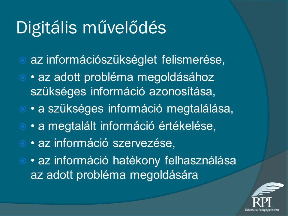 Digitális művelődés  az információszükséglet felismerése,  az adott probléma megoldásához szükséges információ azonosítása,  a szükséges információ