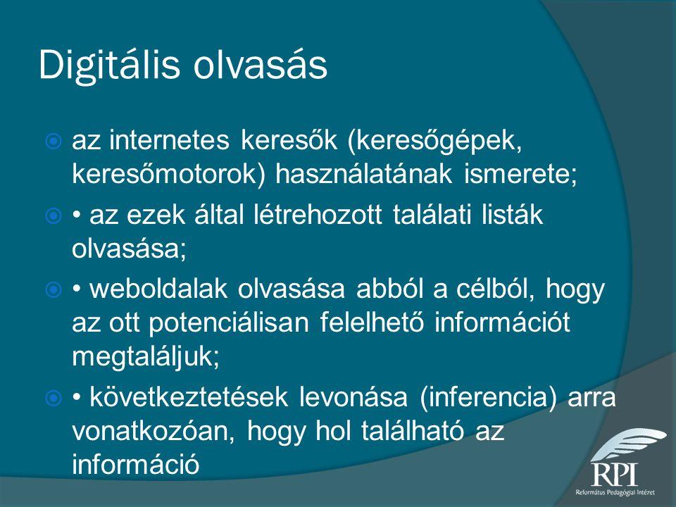 Digitális olvasás  az internetes keresők (keresőgépek, keresőmotorok) használatának ismerete;  az ezek által létrehozott találati listák olvasása; 