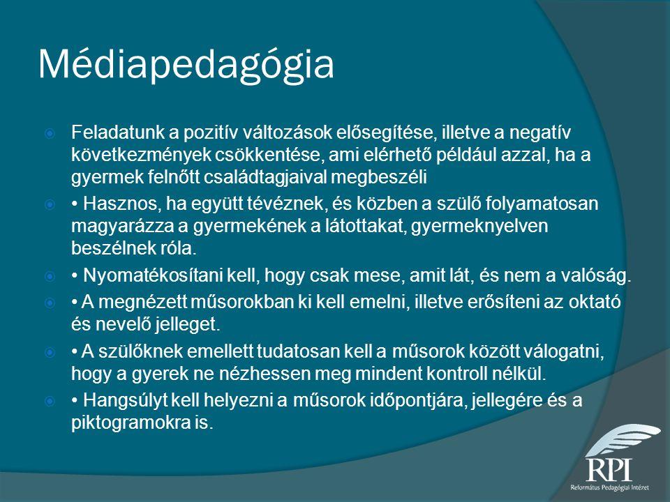 Médiapedagógia  Feladatunk a pozitív változások elősegítése, illetve a negatív következmények csökkentése, ami elérhető például azzal, ha a gyermek f