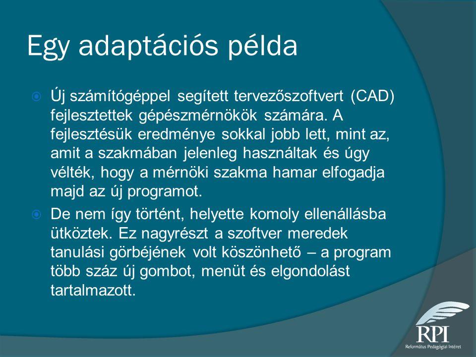 Egy adaptációs példa  Új számítógéppel segített tervezőszoftvert (CAD) fejlesztettek gépészmérnökök számára. A fejlesztésük eredménye sokkal jobb let