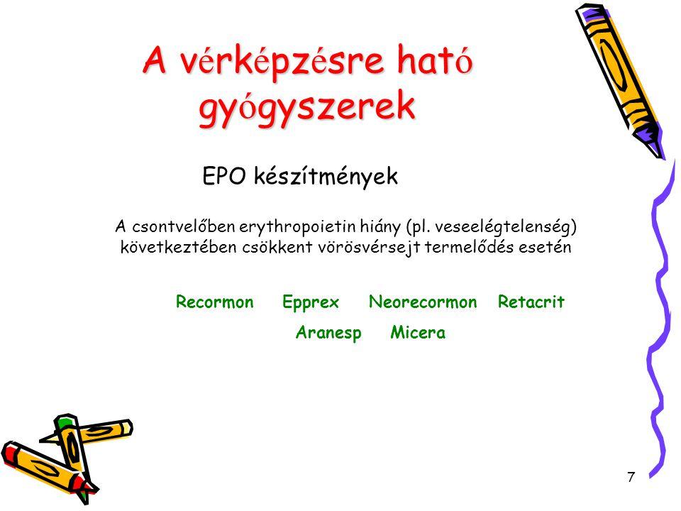 7 A v é rk é pz é sre hat ó gy ó gyszerek EPO készítmények A csontvelőben erythropoietin hiány (pl.