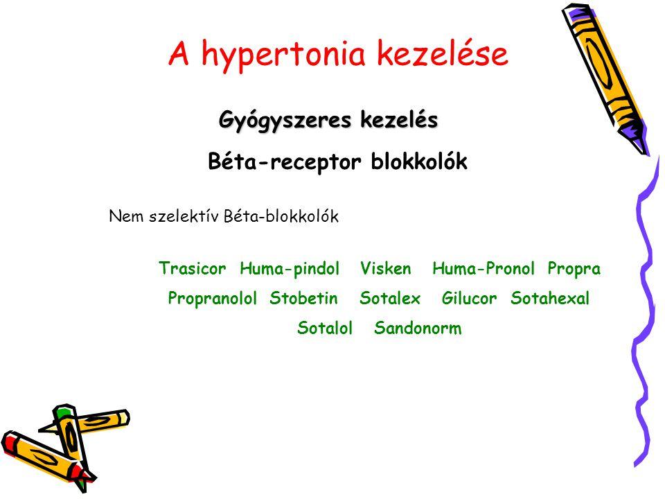 A hypertonia kezelése Gyógyszeres kezelés Béta-receptor blokkolók Nem szelektív Béta-blokkolók Trasicor Huma-pindol Visken Huma-Pronol Propra Proprano