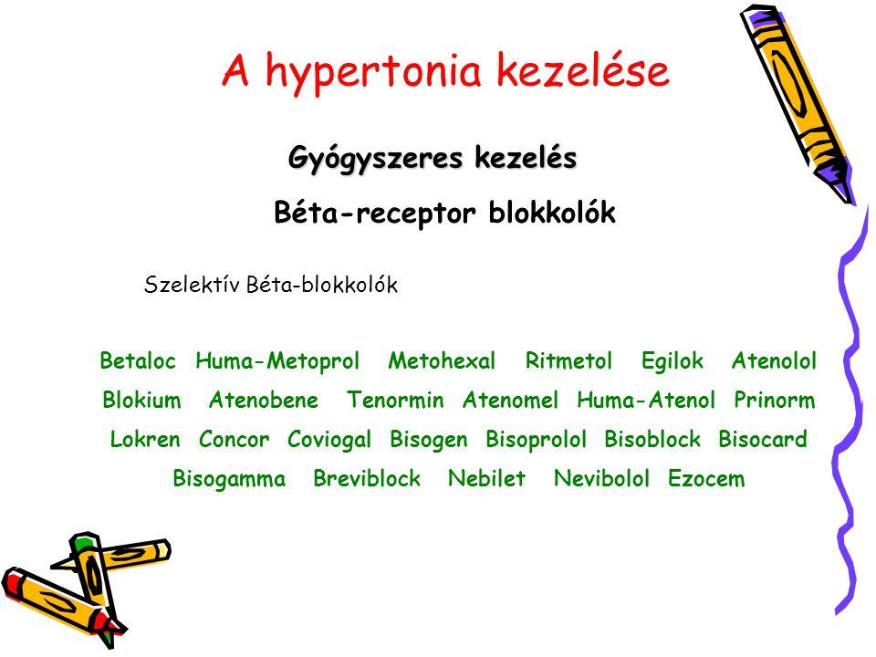 A hypertonia kezelése Gyógyszeres kezelés Béta-receptor blokkolók Szelektív Béta-blokkolók Betaloc Huma-Metoprol Metohexal Ritmetol Egilok Atenolol Bl