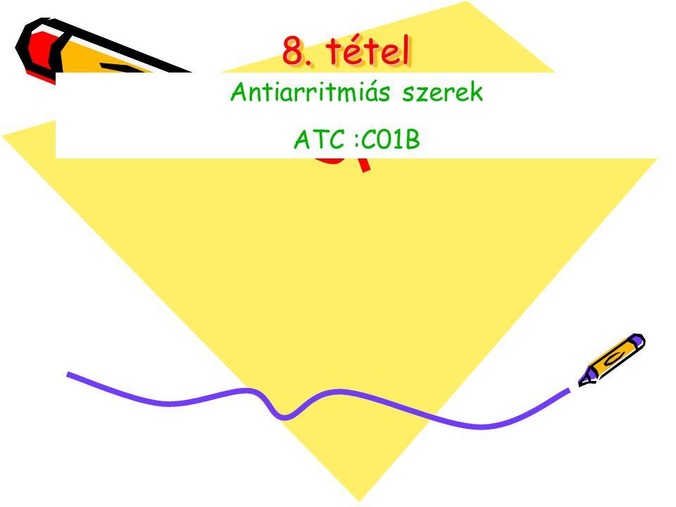 8. tétel Antiarritmiás szerek ATC :C01B