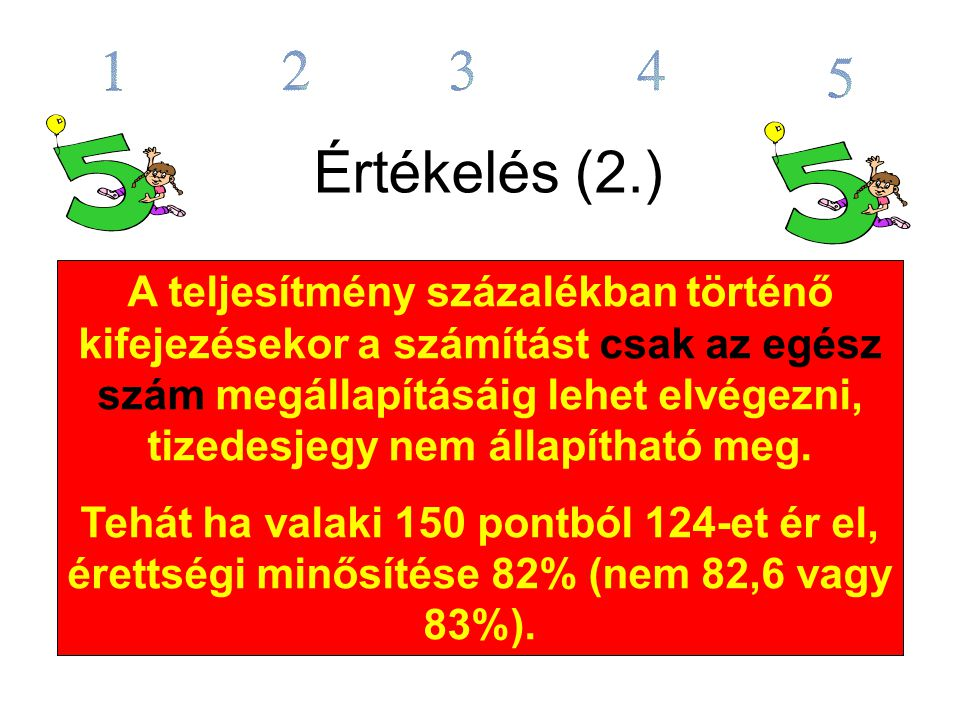 Értékelés (2.) A teljesítmény százalékban történő kifejezésekor a számítást csak az egész szám megállapításáig lehet elvégezni, tizedesjegy nem állapítható meg.