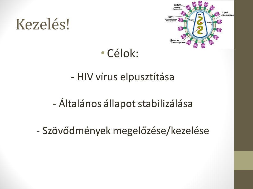 Kezelés! Célok: - HIV vírus elpusztítása - Általános állapot stabilizálása - Szövődmények megelőzése/kezelése