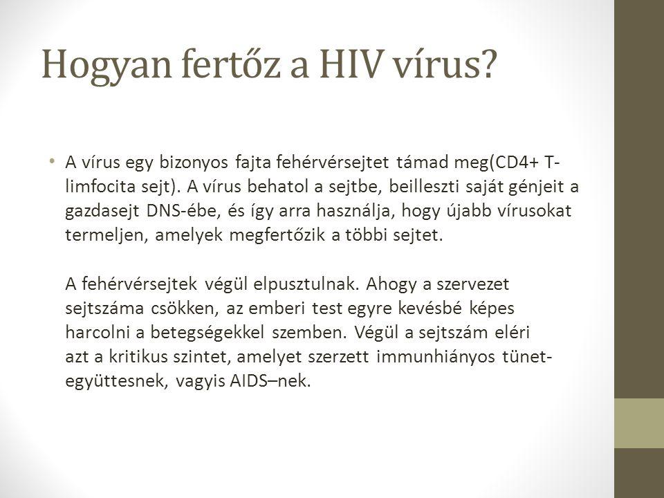 Hogyan fertőz a HIV vírus? A vírus egy bizonyos fajta fehérvérsejtet támad meg(CD4+ T- limfocita sejt). A vírus behatol a sejtbe, beilleszti saját gén