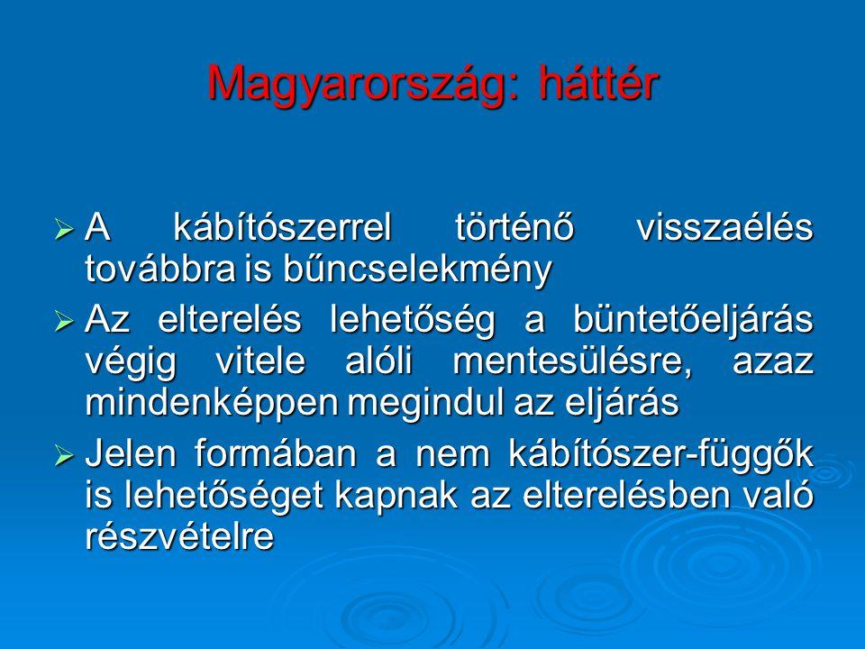 Magyarország: háttér  A kábítószerrel történő visszaélés továbbra is bűncselekmény  Az elterelés lehetőség a büntetőeljárás végig vitele alóli mentesülésre, azaz mindenképpen megindul az eljárás  Jelen formában a nem kábítószer-függők is lehetőséget kapnak az elterelésben való részvételre