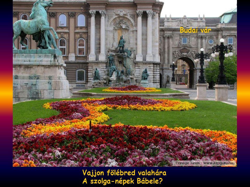 Vajjon lehet-e jobbra várni Szemünk és lelkünk fáj bele, Budapest-Országháza