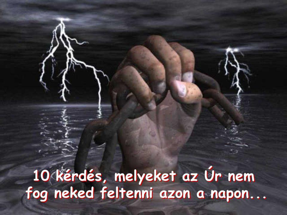 10...Az Úr nem kérdi meg, hány embernek küldöd tovább ezt az üzenetet.