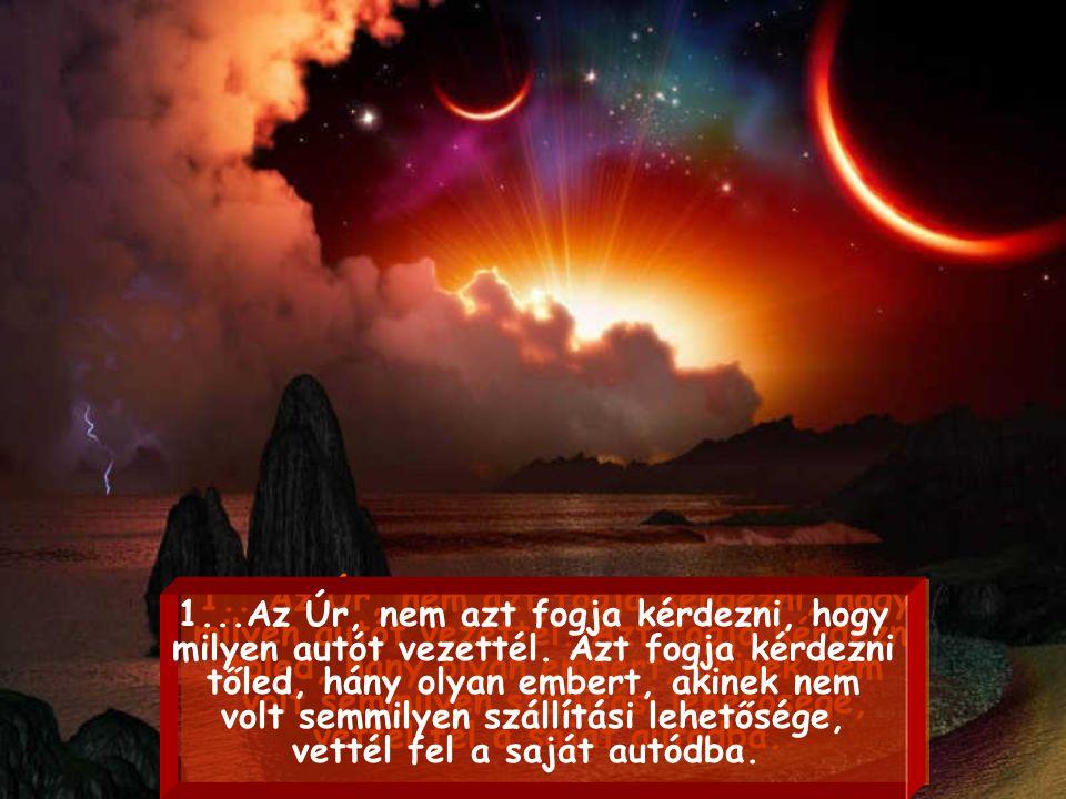 10 kérdés, melyeket az Úr nem fog neked feltenni azon a napon... 10 kérdés, melyeket az Úr nem fog neked feltenni azon a napon...