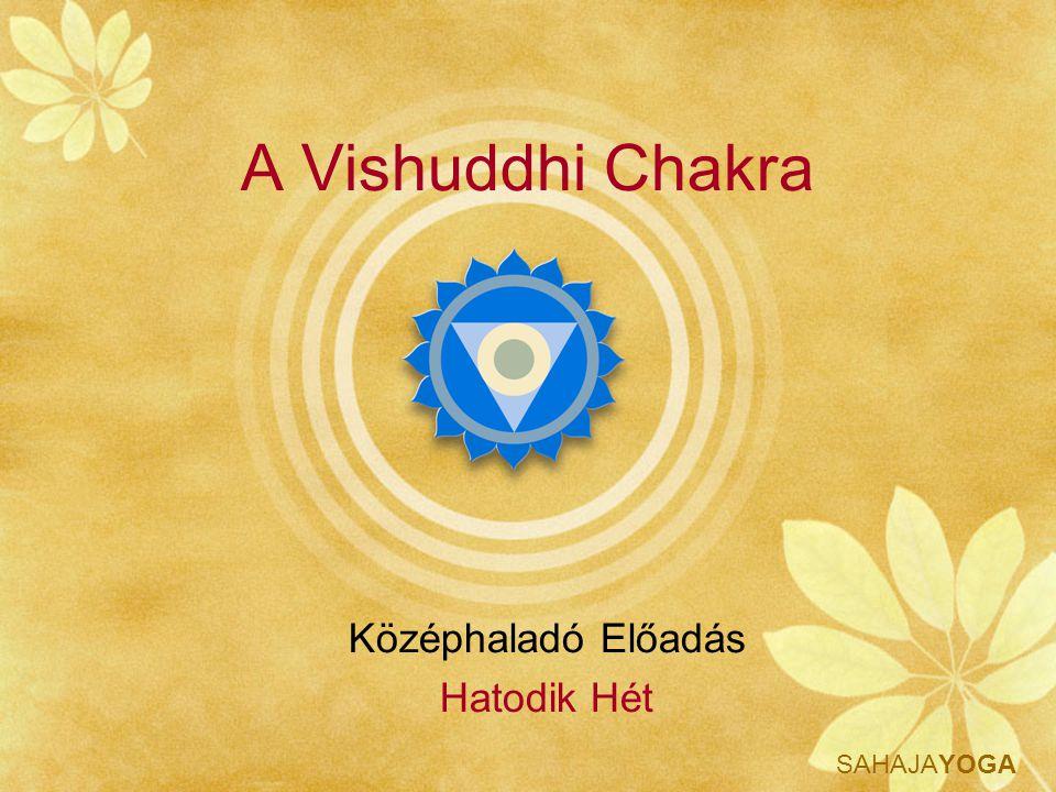 SAHAJAYOGA A Vishuddhi Chakra Középhaladó Előadás Hatodik Hét