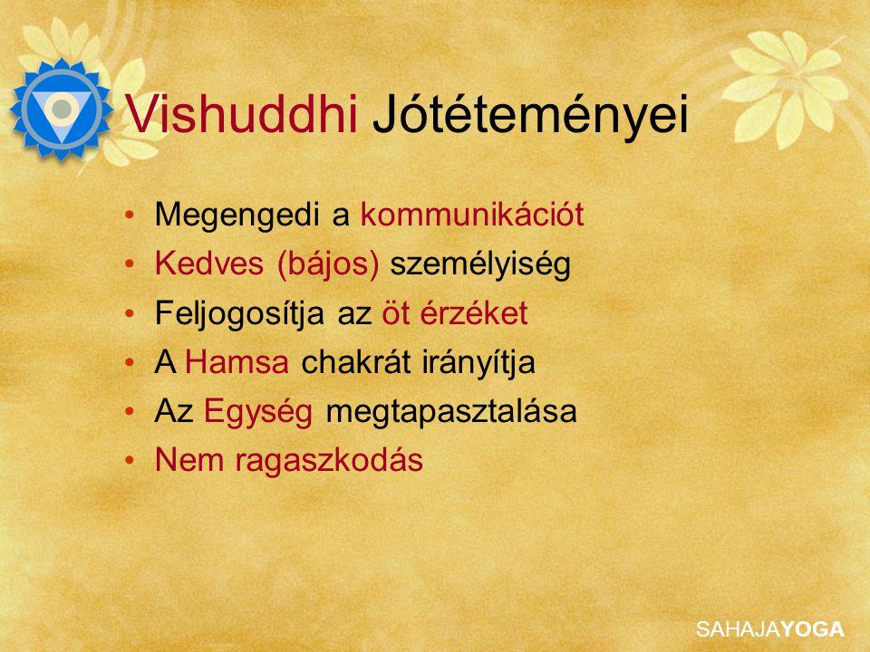 SAHAJAYOGA Vishuddhi Jótéteményei Megengedi a kommunikációt Kedves (bájos) személyiség Feljogosítja az öt érzéket A Hamsa chakrát irányítja Az Egység megtapasztalása Nem ragaszkodás