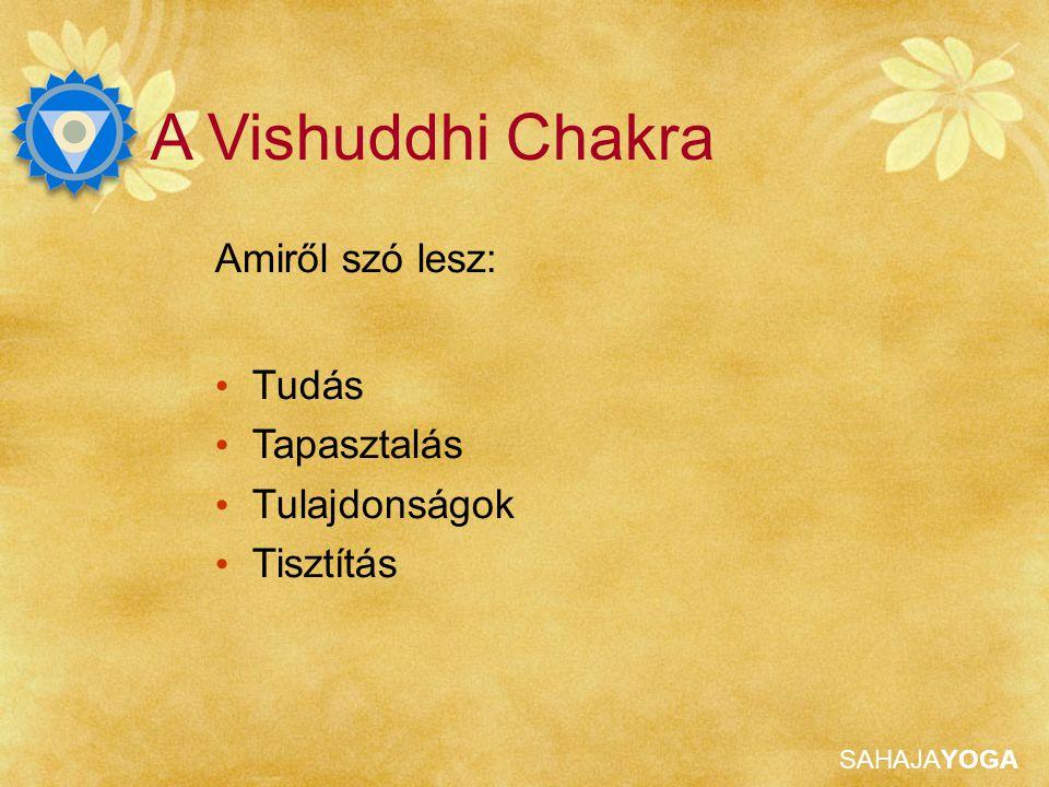 SAHAJAYOGA A Vishuddhi Chakra Amiről szó lesz: Tudás Tapasztalás Tulajdonságok Tisztítás