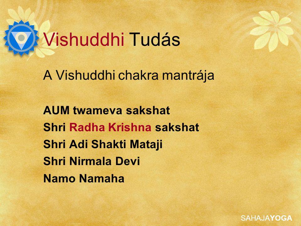 SAHAJAYOGA Vishuddhi Tudás A Vishuddhi chakra mantrája AUM twameva sakshat Shri Radha Krishna sakshat Shri Adi Shakti Mataji Shri Nirmala Devi Namo Na
