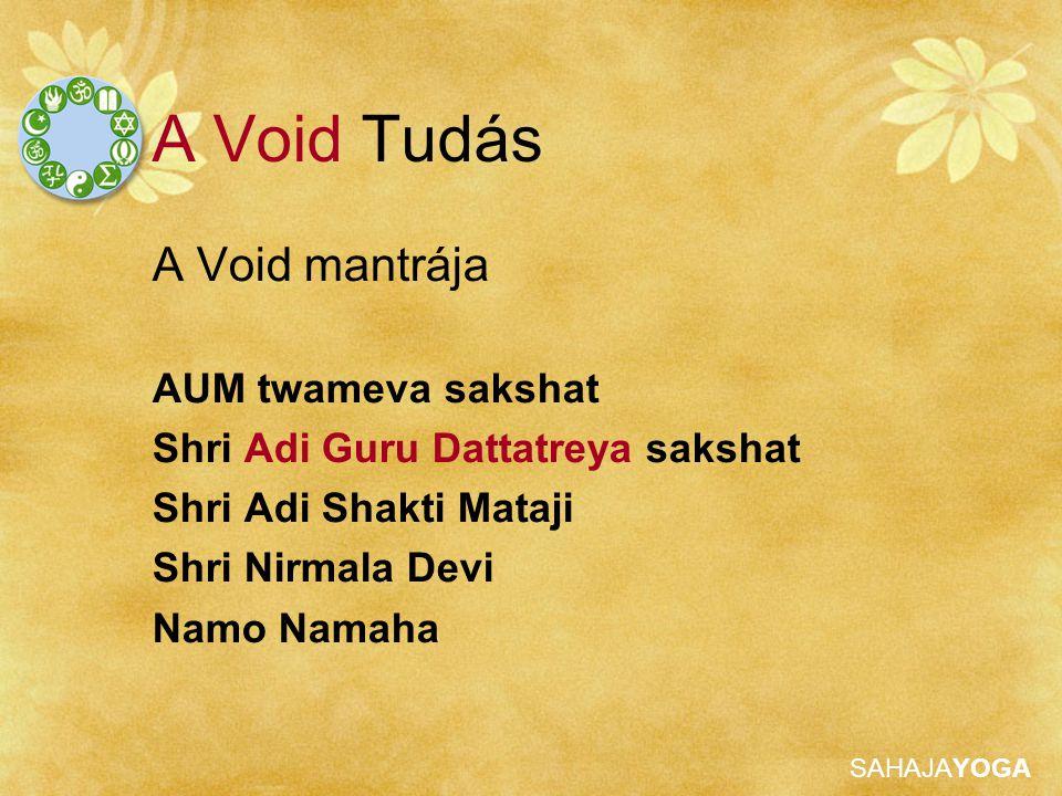 SAHAJAYOGA A Void Tudás A Void mantrája AUM twameva sakshat Shri Adi Guru Dattatreya sakshat Shri Adi Shakti Mataji Shri Nirmala Devi Namo Namaha