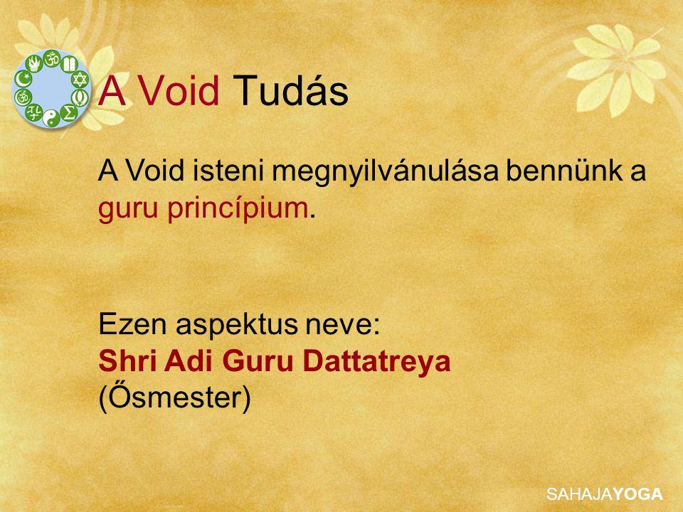 SAHAJAYOGA Ezen aspektus neve: Shri Adi Guru Dattatreya (Ősmester) A Void isteni megnyilvánulása bennünk a guru princípium. A Void Tudás