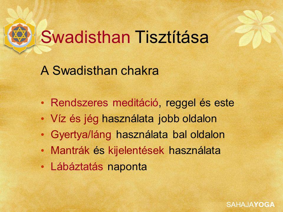 SAHAJAYOGA A Swadisthan chakra Rendszeres meditáció, reggel és este Víz és jég használata jobb oldalon Gyertya/láng használata bal oldalon Mantrák és