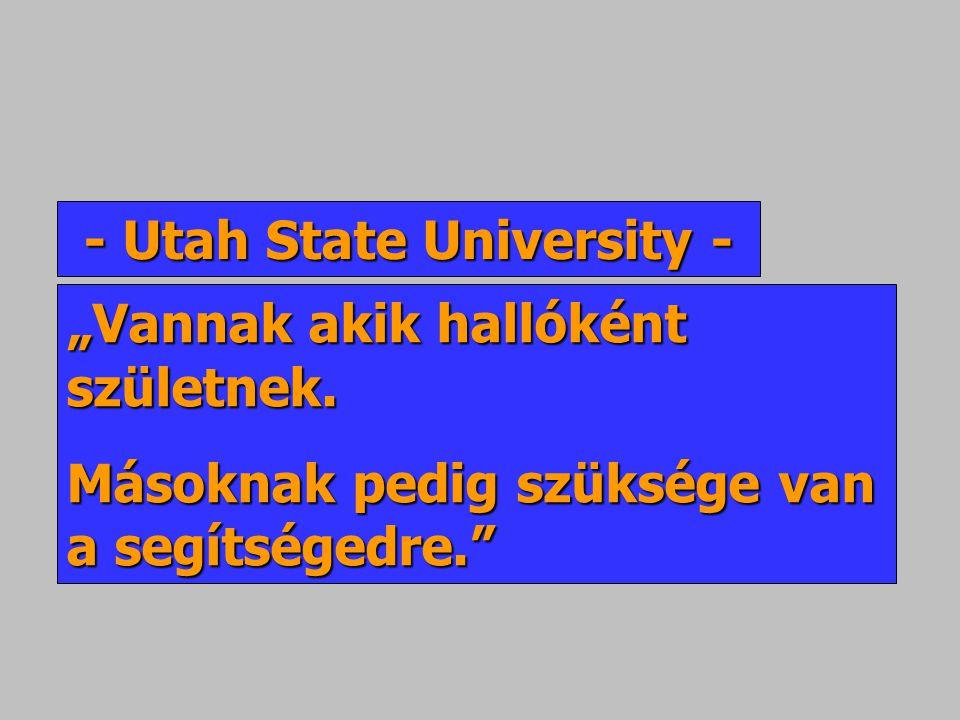 """- Utah State University - """"Vannak akik hallóként születnek. Másoknak pedig szüksége van a segítségedre."""""""