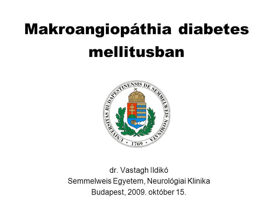 Makroangiopáthia diabetes mellitusban dr. Vastagh Ildikó Semmelweis Egyetem, Neurológiai Klinika Budapest, 2009. október 15.