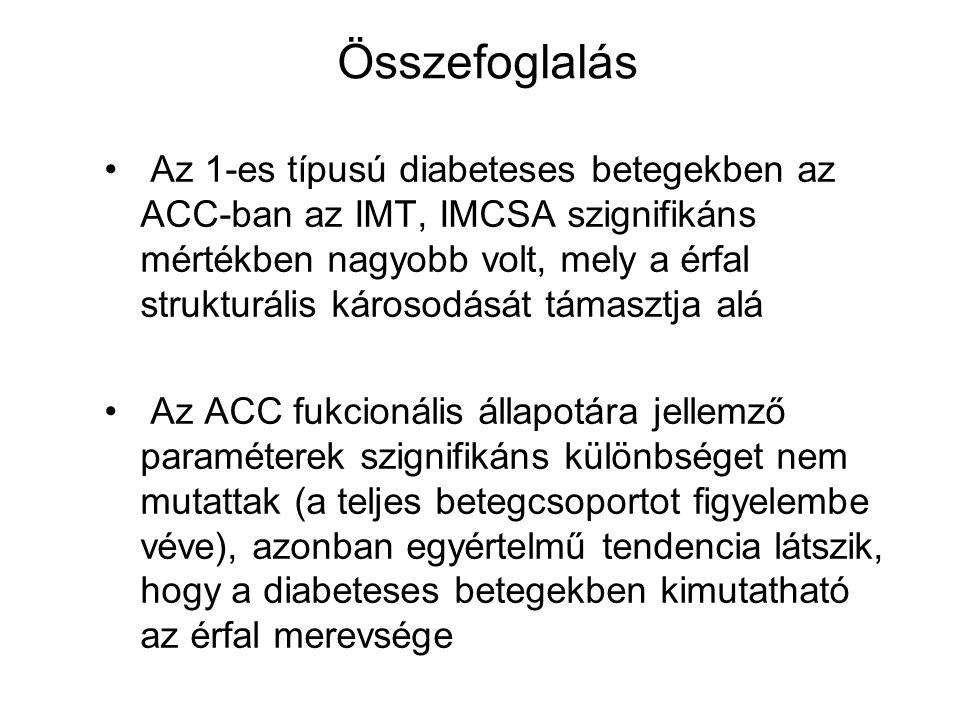 Összefoglalás Az 1-es típusú diabeteses betegekben az ACC-ban az IMT, IMCSA szignifikáns mértékben nagyobb volt, mely a érfal strukturális károsodását