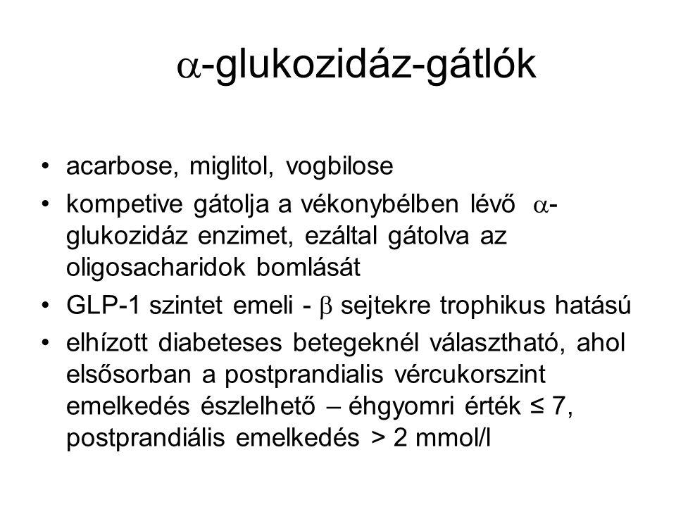  -glukozidáz-gátlók Mellékhatások: puffadás, hasi görcsök, hasmenés – kontraindikált gyulladásos bélbetegségben, passzázs zavar esetén ill.