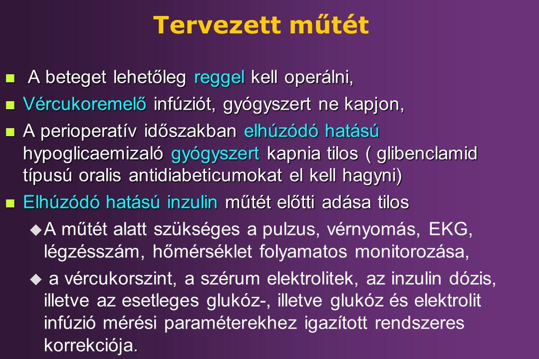 Tervezett műtét n A beteget lehetőleg reggel kell operálni, n Vércukoremelő infúziót, gyógyszert ne kapjon, n A perioperatív időszakban elhúzódó hatás