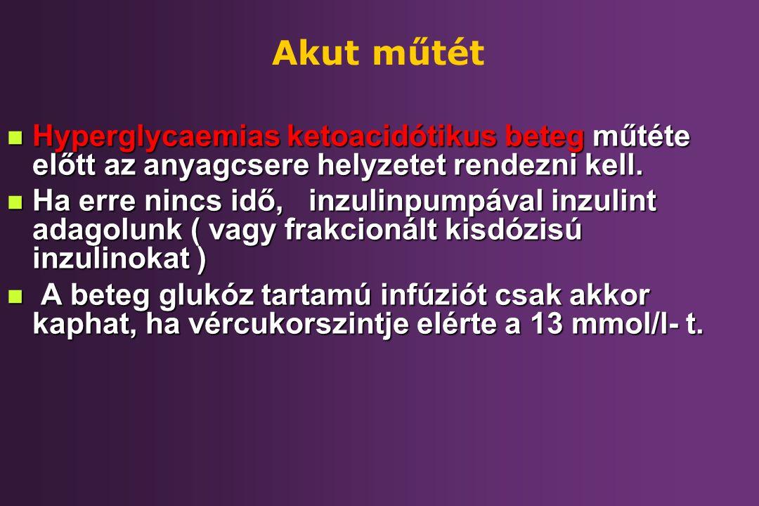 Akut műtét n Hyperglycaemias ketoacidótikus beteg műtéte előtt az anyagcsere helyzetet rendezni kell. n Ha erre nincs idő, inzulinpumpával inzulint ad