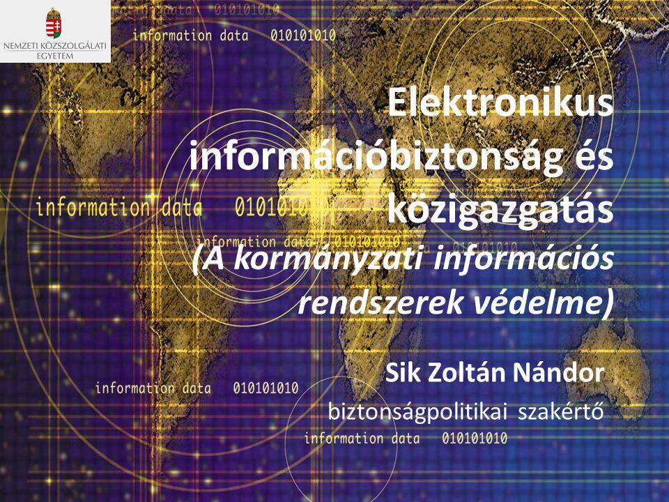 Elektronikus információbiztonság és közigazgatás (A kormányzati információs rendszerek védelme) Sik Zoltán Nándor biztonságpolitikai szakértő