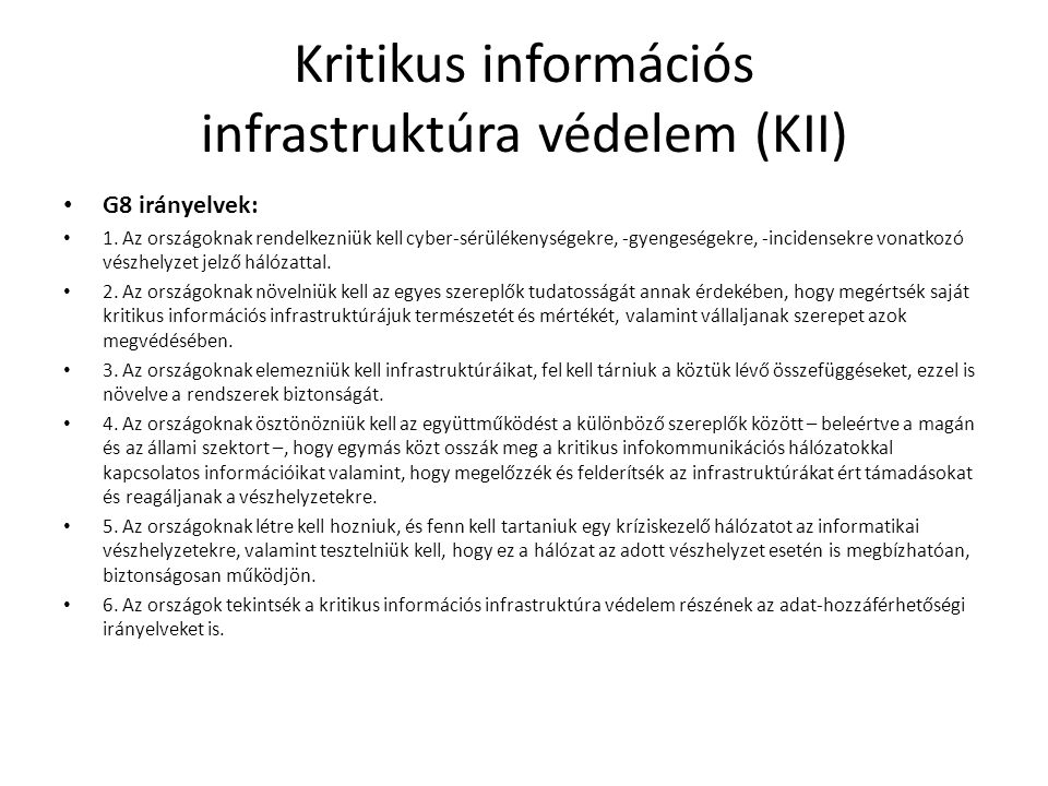 Kritikus információs infrastruktúra védelem (KII) G8 irányelvek: 1. Az országoknak rendelkezniük kell cyber-sérülékenységekre, -gyengeségekre, -incide
