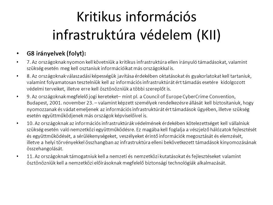 Kritikus információs infrastruktúra védelem (KII) G8 irányelvek (folyt): 7. Az országoknak nyomon kell követniük a kritikus infrastruktúra ellen irány