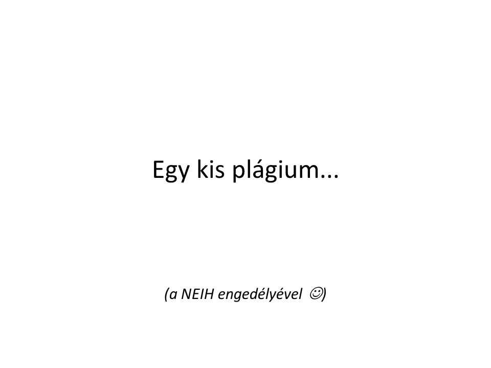 Egy kis plágium... (a NEIH engedélyével )